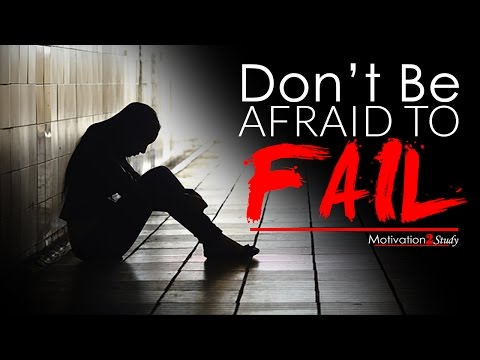 DON'T BE AFRAID TO FAIL - Study Motivation 2017