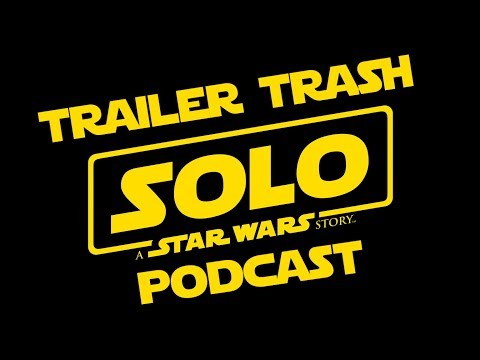 Trailer Trash Podcast: Solo: A Star Wars Story