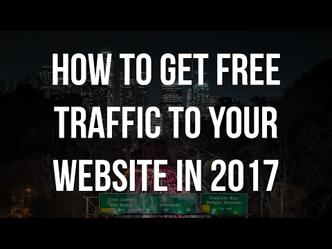 HOW TO GET FREE TRAFFIC TO YOUR WEBSITE IN 2018