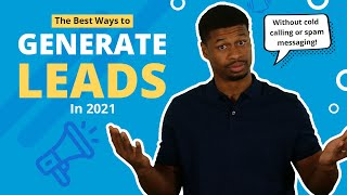 How To Generate Leads: The BEST Methods For Lead Generation In 2021