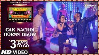 Car Nachdi/Hornn Blow  3 Days To Go  T-Series Mixtape Punjabi Gippy Grewal Harrdy Sandhu Neha Kakkar