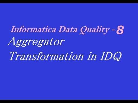 IDQ 8 : Aggregator Transformation in Informatica Data Quality
