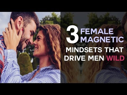 3 Female Magnetic Mindsets That Drive Men Wild