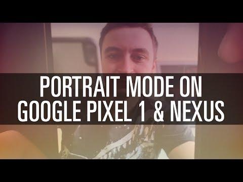 How To Get Portrait Mode on Google Pixel 1 & Nexus 5X/6P