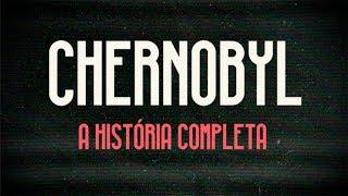 Chernobyl: A História Completa
