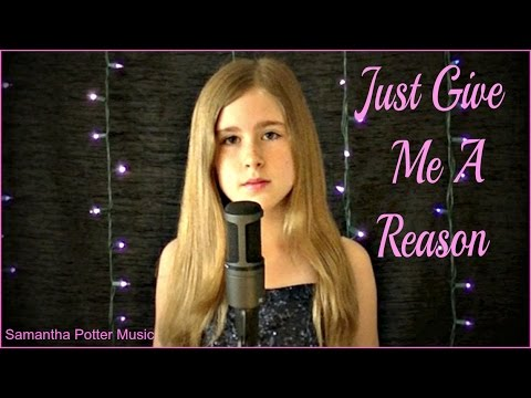 Just Give Me A Reason - Pink ft. Nate Ruess by Samantha Potter (10 years old)