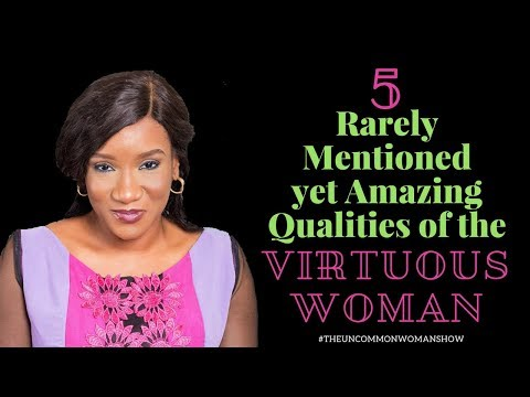 5 RARELY MENTIONED AMAZING QUALITIES OF A VIRTUOUS WOMAN (Proverbs 31:10 31)
