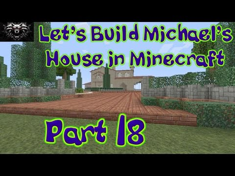 Let's Build Michael's House in Minecraft: Part 18
