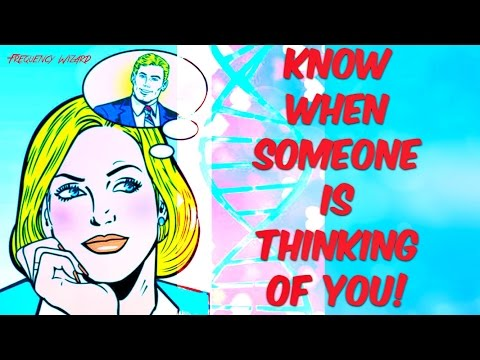 KNOW WHEN SOMEONE IS THINKING OF YOU FAST!