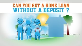 Can You Get A Home Loan Without A Deposit
