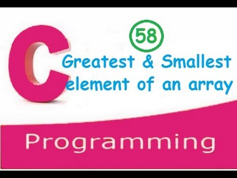 C programming video tutorial - Find greatest(largest) and smallest elements of an array