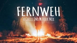 Fernweh // A Chill Indie Folk Mix