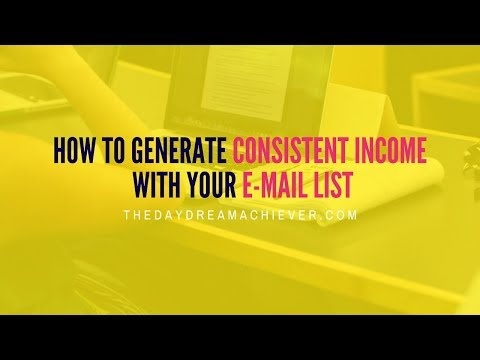 How to Generate Consistent Income, with Your E-Mail List
