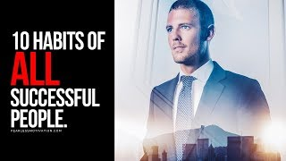 10 Habits Of All Successful People!