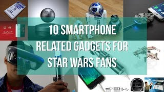 10 smartphone related gadgets for Star Wars fans