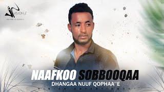 Naafkoo Sobbooqaa -Dhangaa Nuuf Qophaa''e-New Ethiopian Oromo Music 2021(Official Video)
