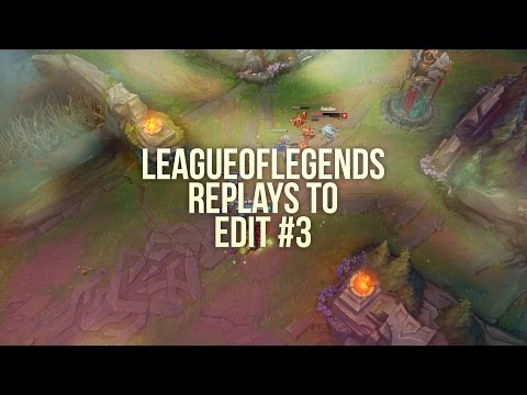 League of Legends Replays To Edit #3