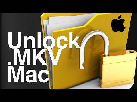 How to Unlock .mkv files on Mac