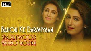 Bahon Ke Darmiyaan   Bollywood Retro Lounge   Akriti Kakar