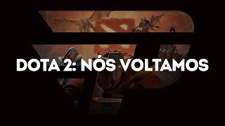DOTA 2 - NÓS VOLTAMOS!