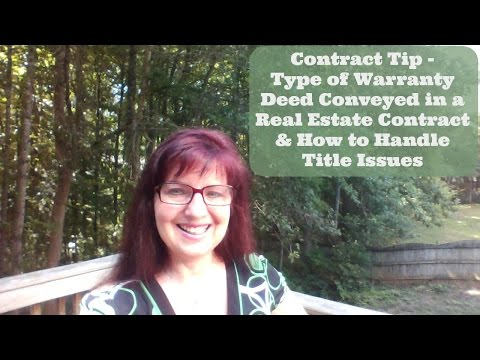 Contract Tip - Type of Warranty Deed Conveyed in Real Estate Contract & How to Handle Title Issues