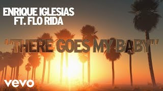 Enrique Iglesias - There Goes My Baby ft. Flo Rida (Lyric Video)