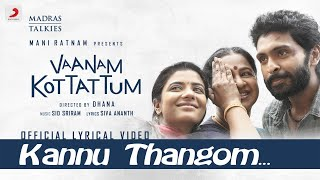 Vaanam Kottattum - Kannu Thangom Lyric | Mani Ratnam, Dhana | Sid Sriram
