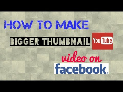 How to make bigger thumbnail YouTube video on facebook