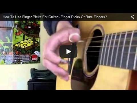 How To Use Finger Picks For Guitar - Finger Picks Or Bare Fingers?