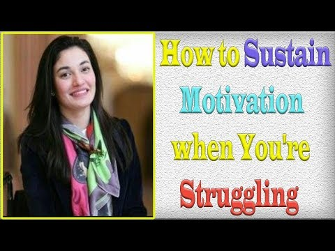 How to Sustain Motivation when You're Struggling get unlimited motivation video 2018