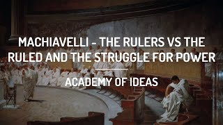 Machiavelli - The Rulers vs The Ruled and the Struggle for Power