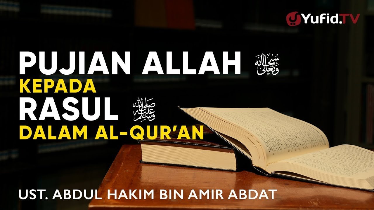 Khutbah Jumat 2018 : Pujian Allah kepada Rasul dalam Al Quran – Ustadz Abdul Hakim bin Amir Abdat