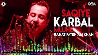 Saqiye Karbal Mujhe | Rahat Fateh Ali Khan | complete full version | OSA Worldwide