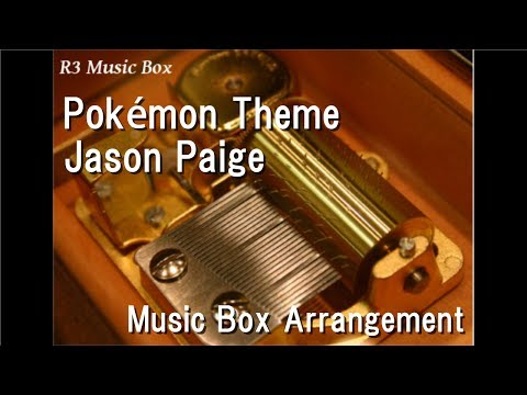 Pokémon Theme/Jason Paige [Music Box] (Anime