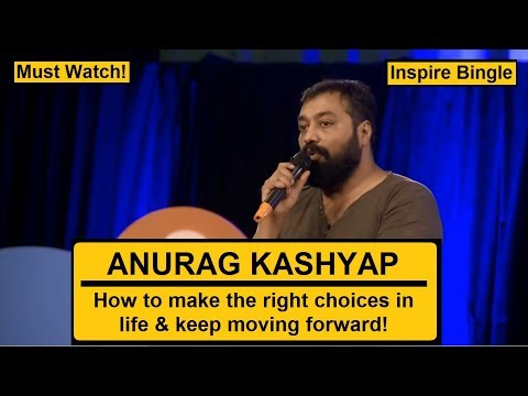 How To Make The Right Choices In Life & Keep Moving Forward | Anurag Kashyap