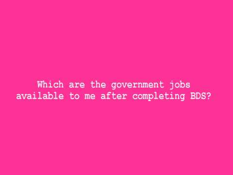 Which are the government jobs available to me after completing BDS