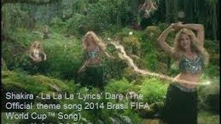 Shakira-la La La Lyrice Dare The Official Theme Song FIFA World Cup 2014