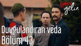 Download Yeni Gelin 43. Bölüm - Duygulandıran Veda Video
