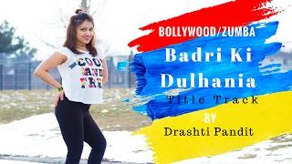 Badri Ki Dulhania Dance (Title Track song) Zumba/Bollywood/choreography Badrinath ki Dulhania