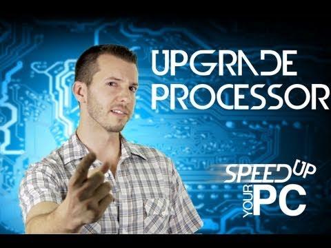 Processor Upgrade - Fix Your Slow PC