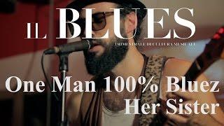 One Man 100% Bluez - Her Sister - Il Blues Magazine