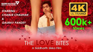 The Love Bites a Short Film    Charlie Chauhan & Gaurav Pandey     A Film By Siddharth Sikka