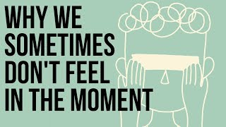 Why We Sometimes Don't Feel 'In The Moment'