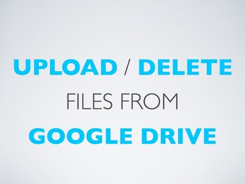Upload and Delete Files from Google Drive [HOW TO]