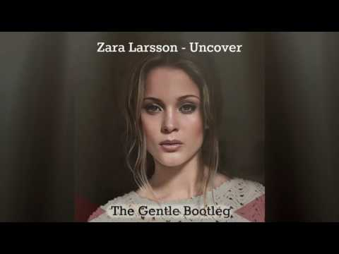 Zara Larsson - Uncover (The Gentle Bootleg)