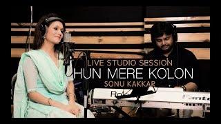HUN MERE KOLON | Sonu Kakkar | Live Studio Session