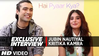 Exclusive Interview: Jubin Nautiyal & Kritika Kamra |   Hai Pyaar Kya?