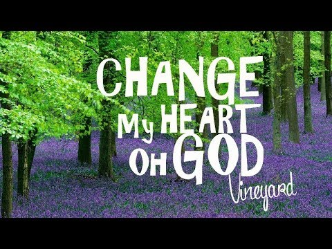 Change My Heart oh God - Vineyard (With Lyrics)