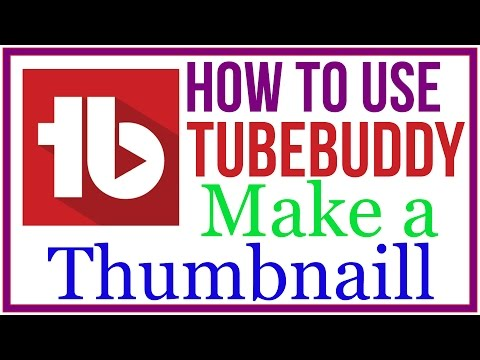 how make a Thumbnail for YouTube vidoes using TubeBuddy 2017