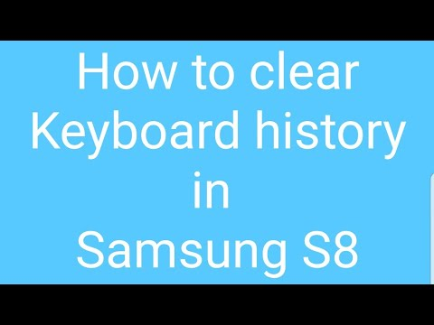 How to clear keyboard history in samsung galaxy s8 or s8+